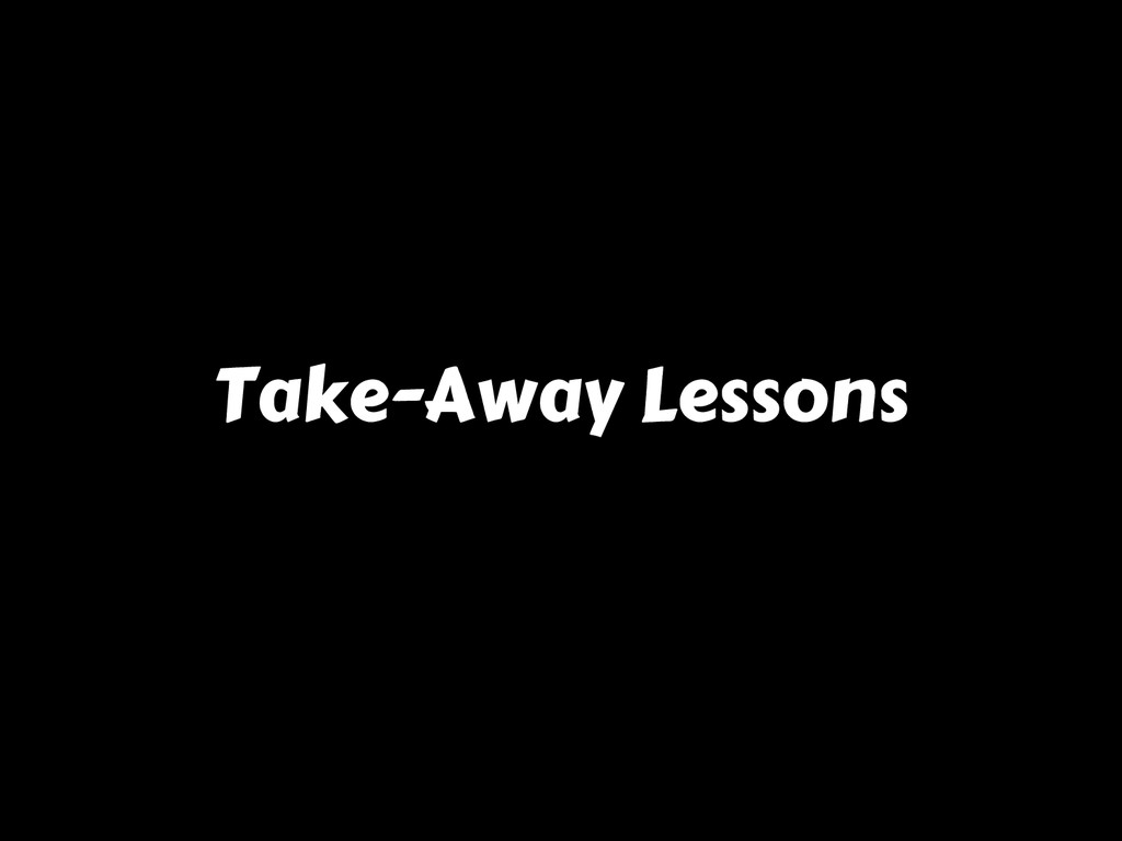 Take-Away Lessons