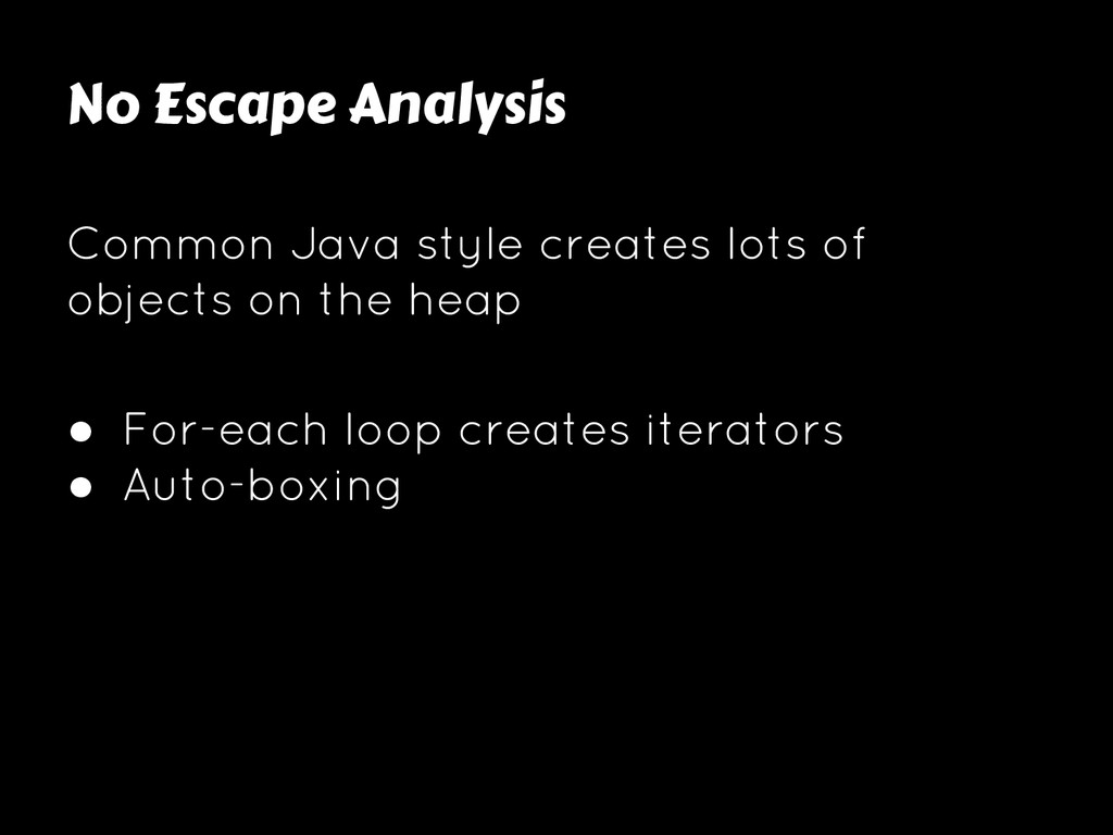 No Escape Analysis Common Java style creates lo...