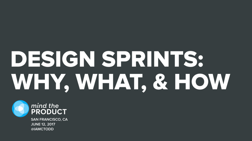DESIGN SPRINTS: WHY, WHAT, & HOW SAN FRANCISCO,...
