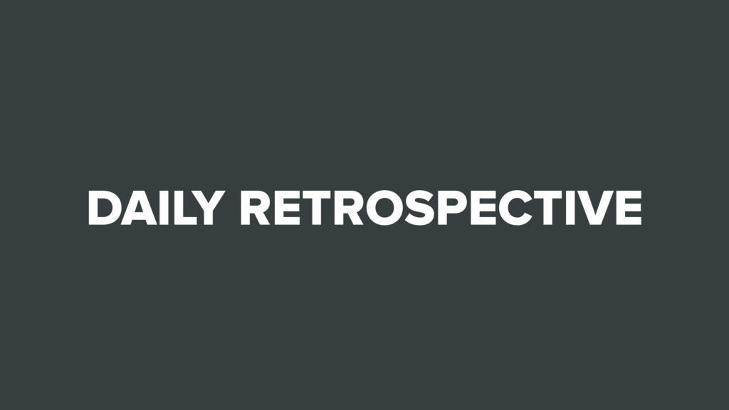 DAILY RETROSPECTIVE