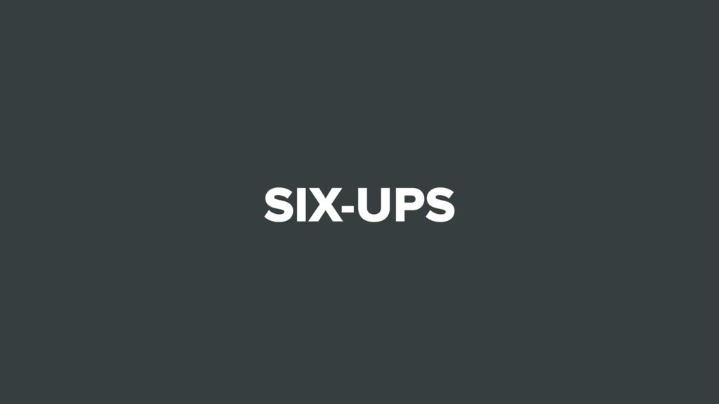SIX-UPS
