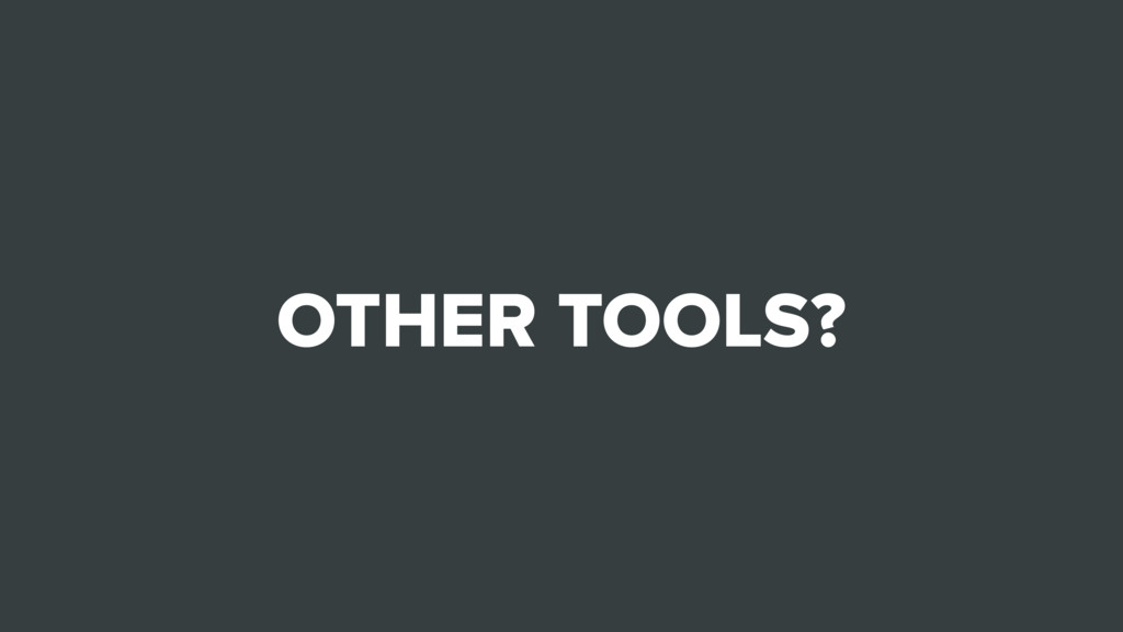 OTHER TOOLS?