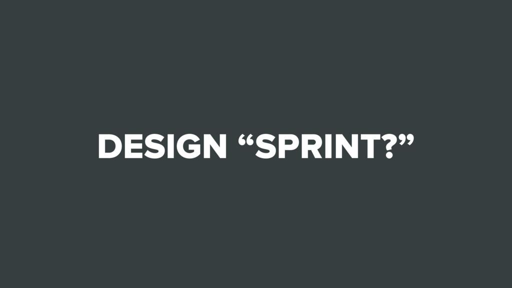 "DESIGN ""SPRINT?"""