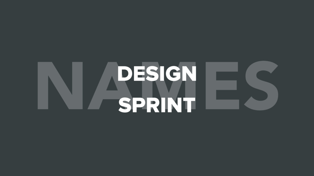 NAMES DESIGN SPRINT