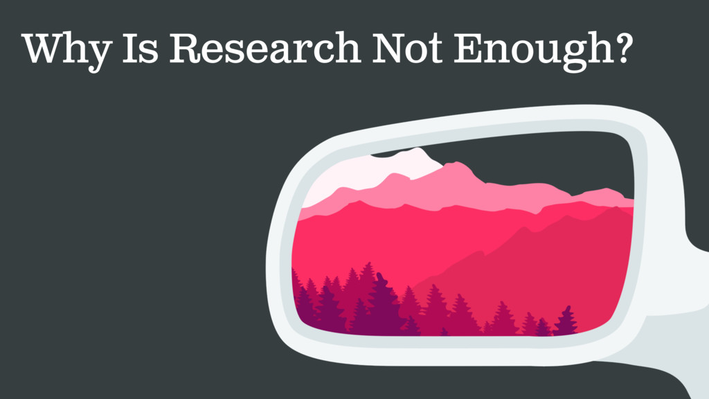 Why Is Research Not Enough?