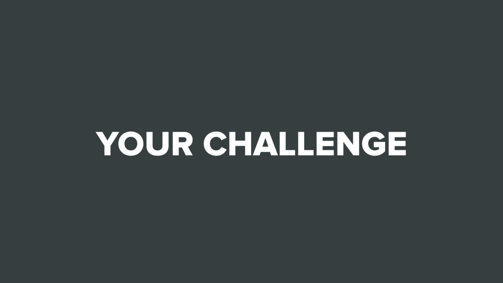 YOUR CHALLENGE