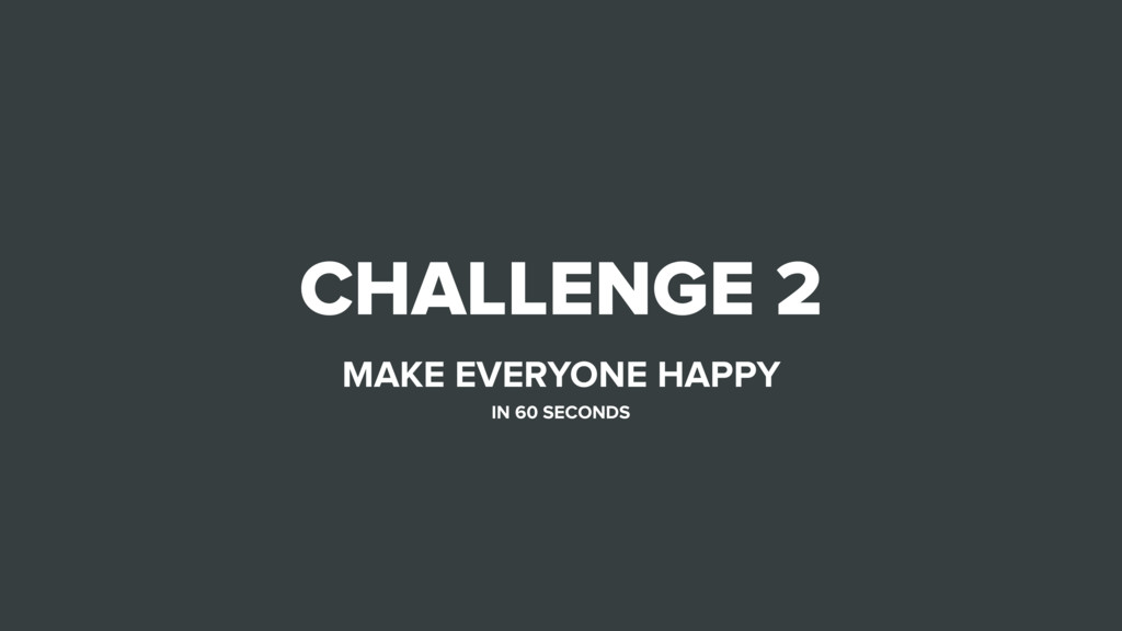 CHALLENGE 2 MAKE EVERYONE HAPPY IN 60 SECONDS