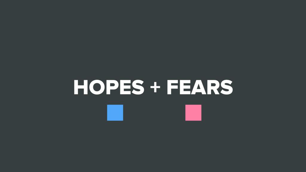 HOPES + FEARS