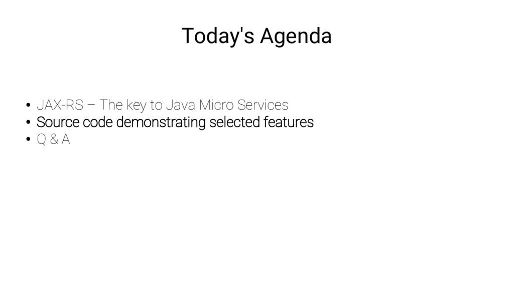 Today's Agenda ● JAX-RS – The key to Java Micro...