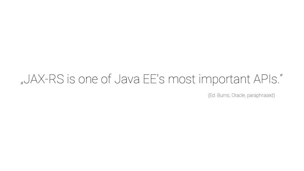 """""""JAX-RS is one of Java EE's most important APIs..."""
