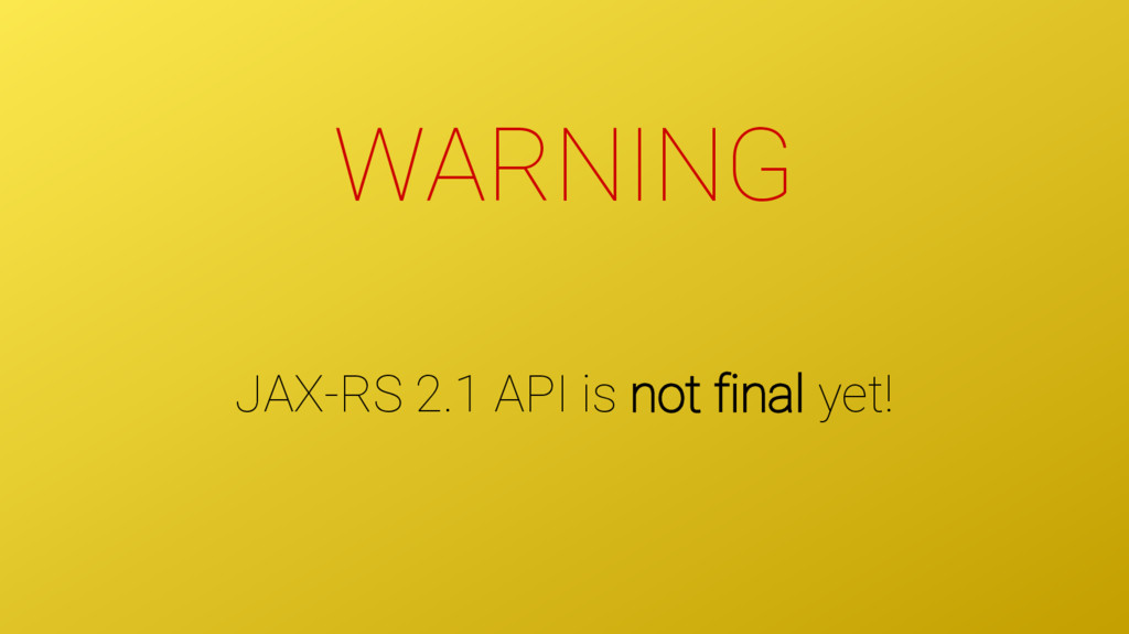 WARNING JAX-RS 2.1 API is not final yet!