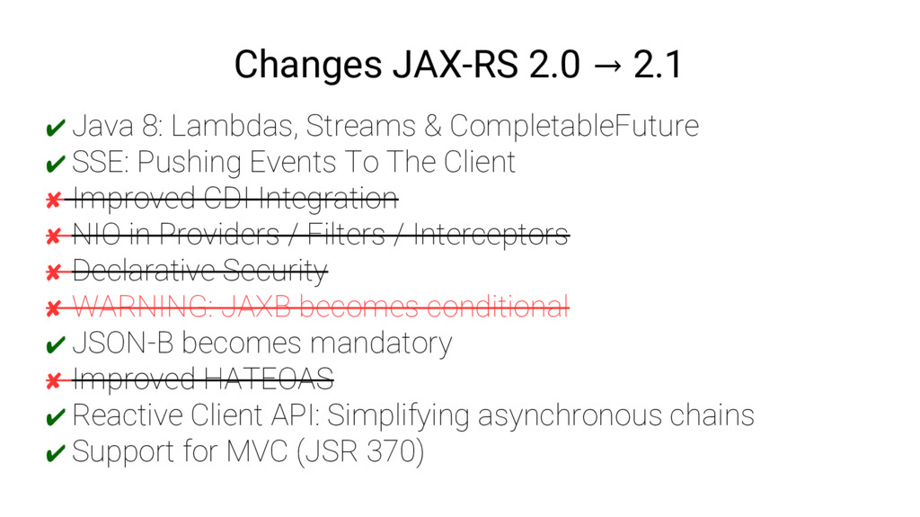 Changes JAX-RS 2.0 2.1 → ✔ Java 8: Lambdas, Str...
