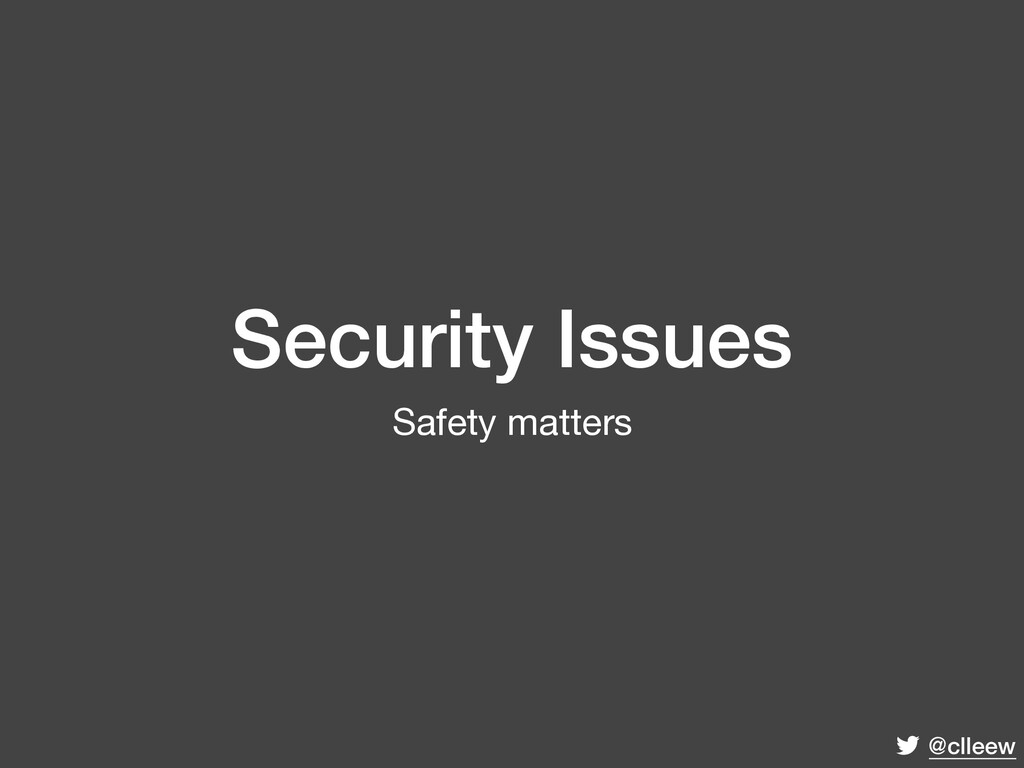 @clleew Security Issues Safety matters