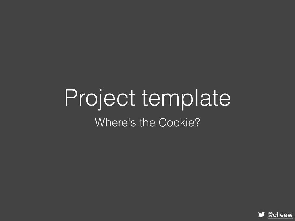 @clleew Project template Where's the Cookie?