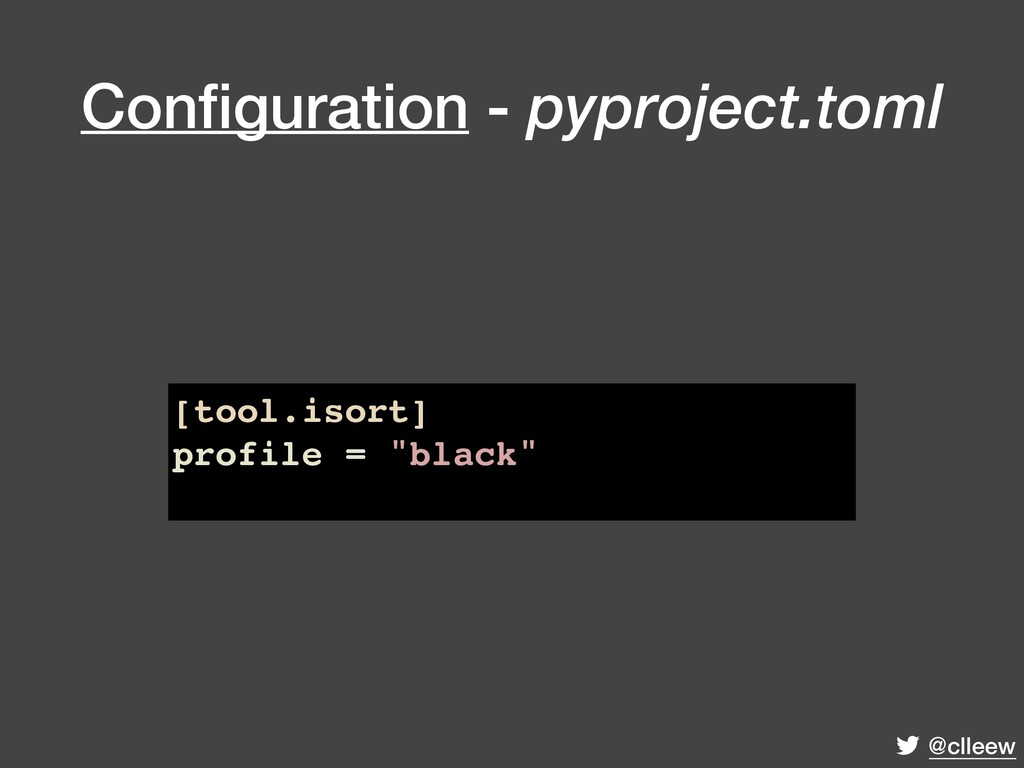 @clleew Configuration - pyproject.toml [tool.iso...