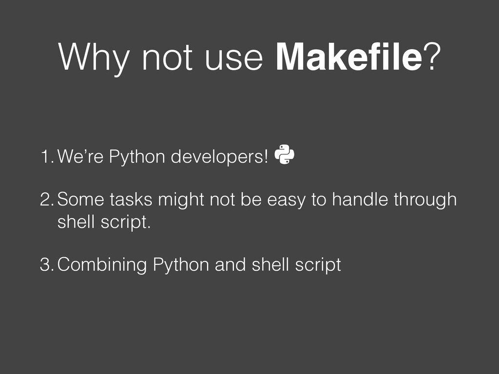 Why not use Makefile? 1.We're Python developers!...