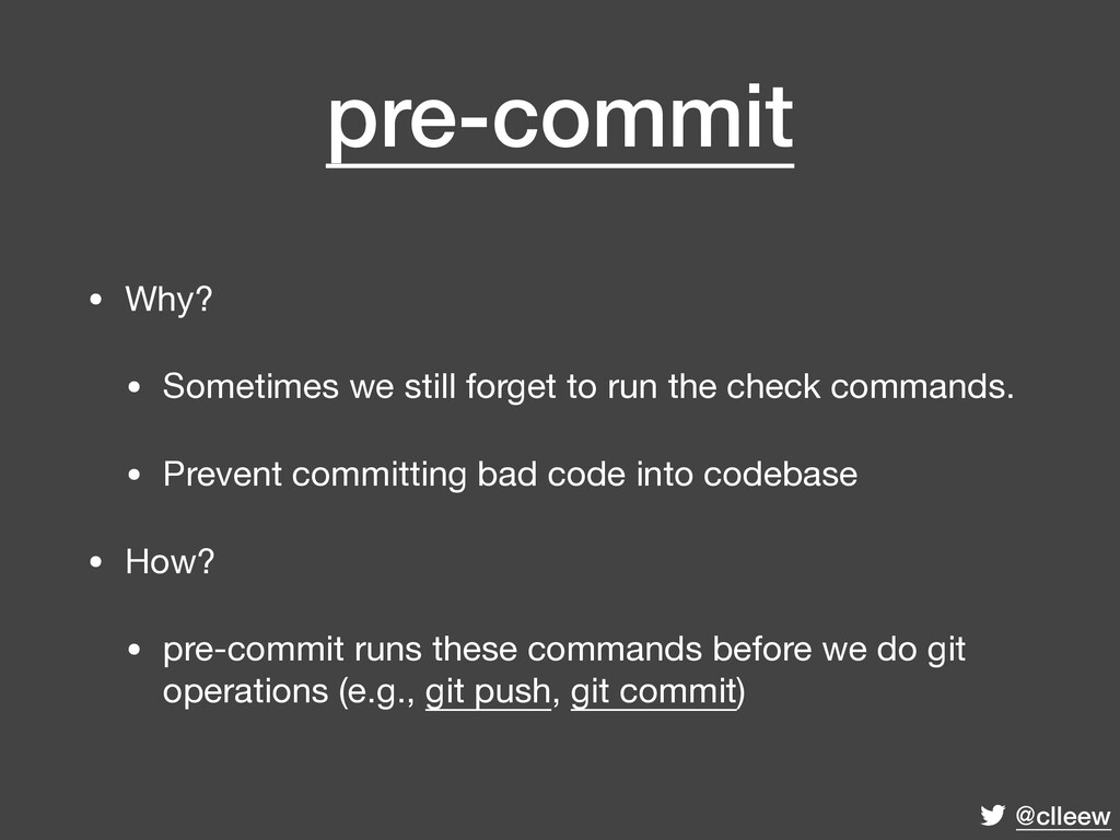 @clleew pre-commit • Why?  • Sometimes we still...