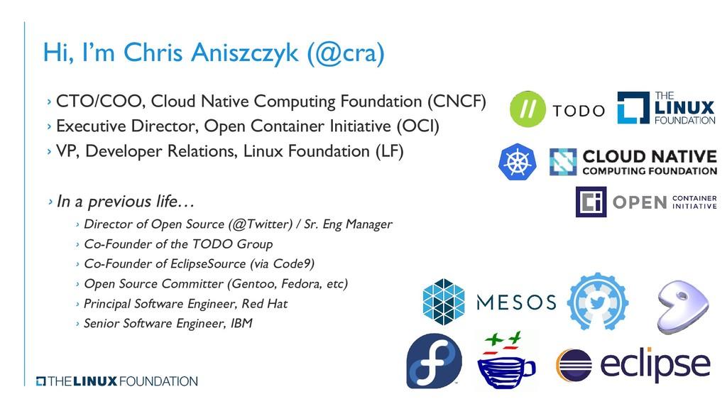 Hi, I'm Chris Aniszczyk (@cra) › CTO/COO, Cloud...