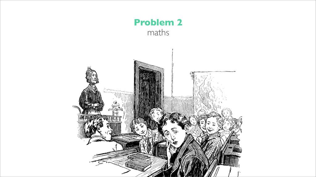 Problem 2 maths