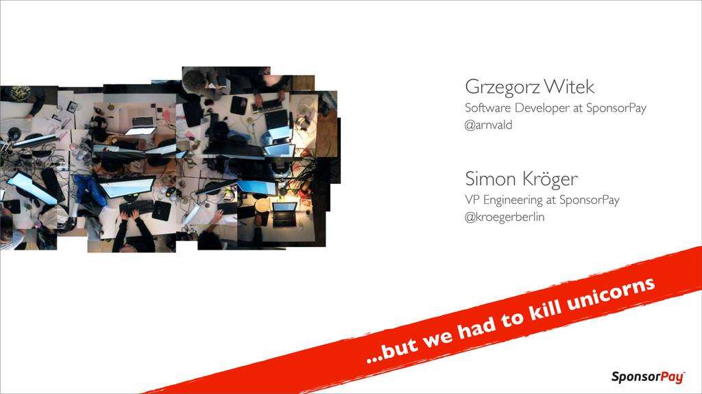 Grzegorz Witek Software Developer at SponsorPay...