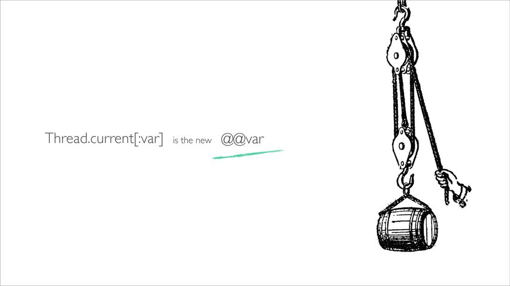 Thread.current[:var] @@var is the new