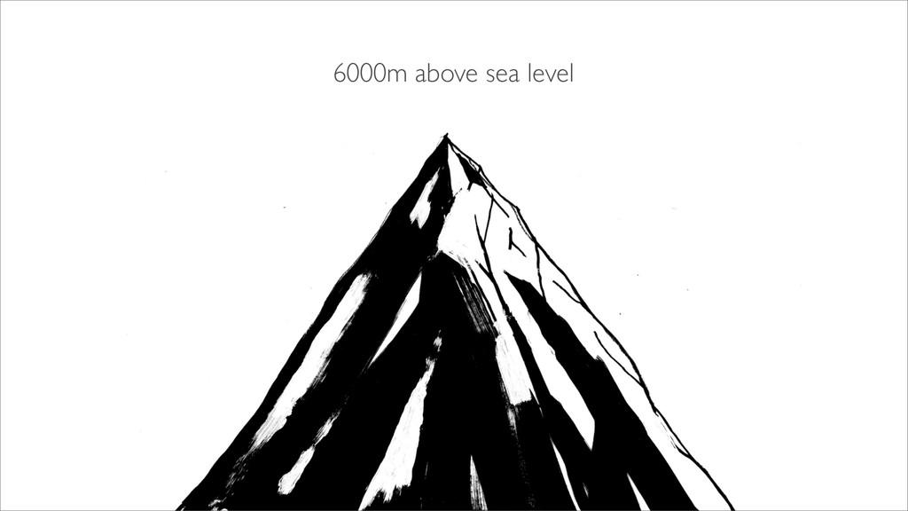 6000m above sea level