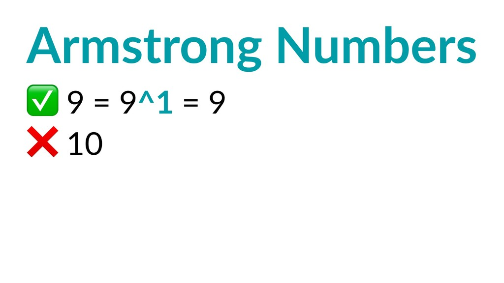 Armstrong Numbers ✅ 9 = 9^1 = 9 ❌ 10