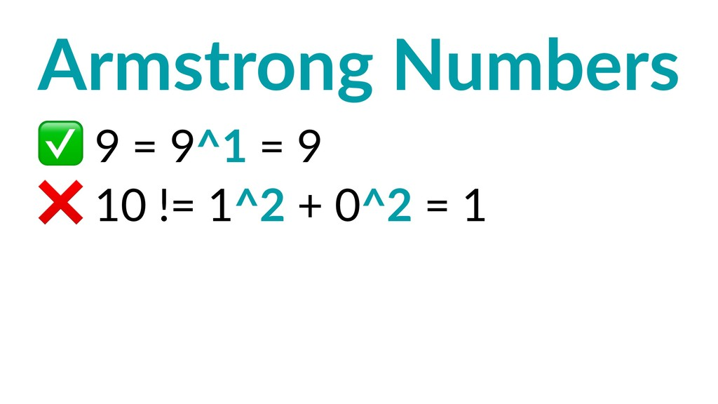Armstrong Numbers ✅ 9 = 9^1 = 9 ❌ 10 != 1^2 + 0...