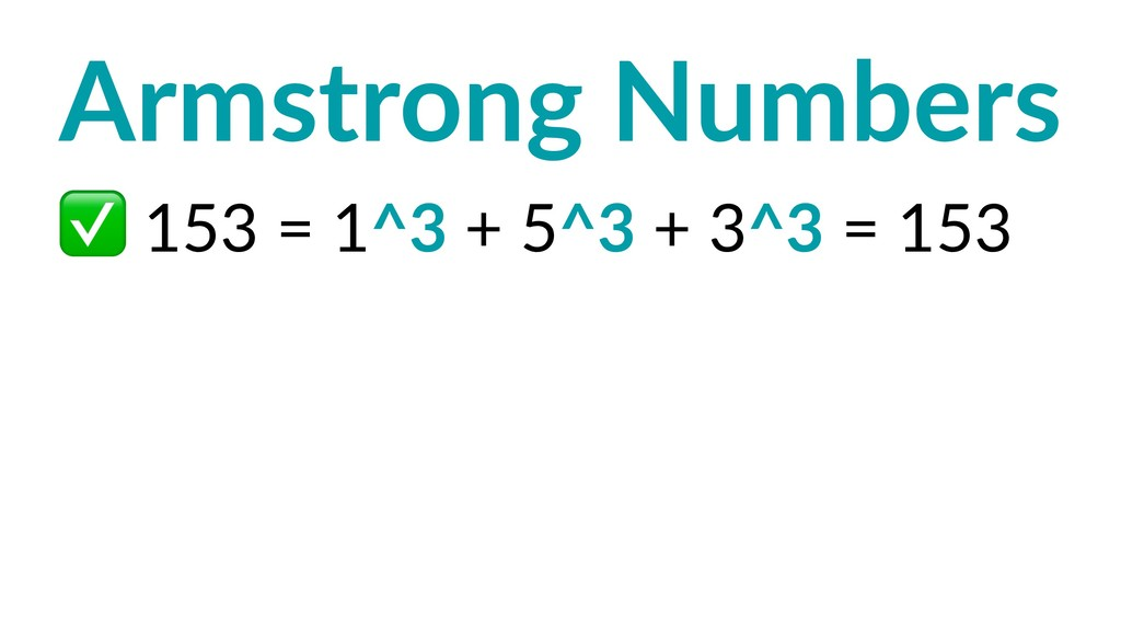 Armstrong Numbers ✅ 153 = 1^3 + 5^3 + 3^3 = 153