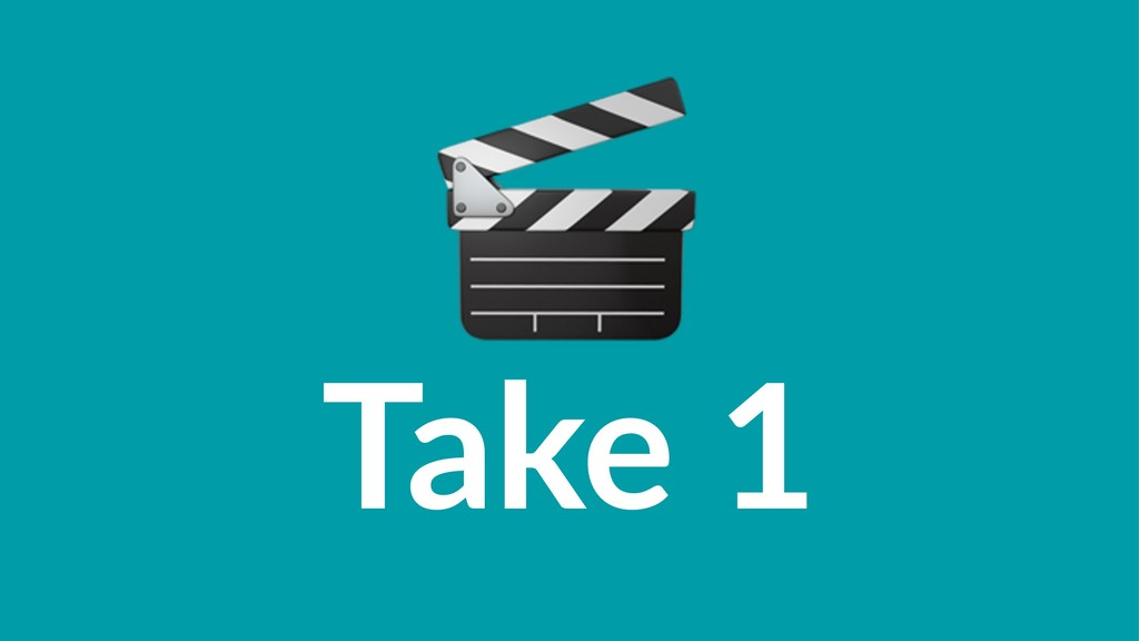 ! Take 1