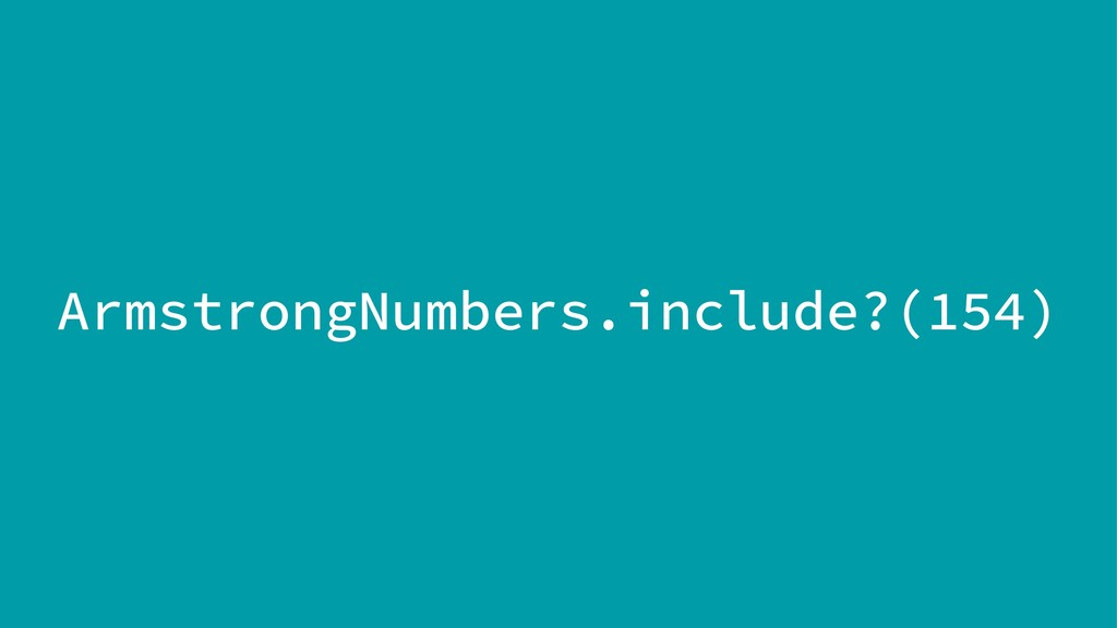 ArmstrongNumbers.include?(154)