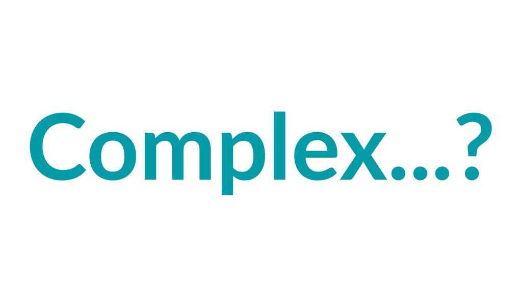 Complex...?
