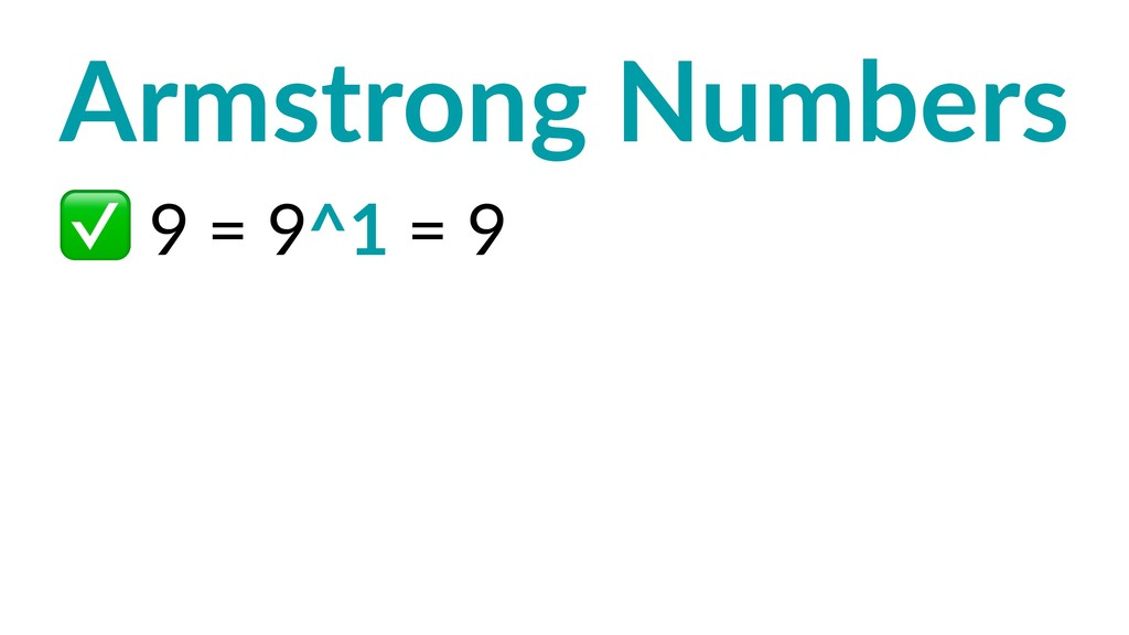 Armstrong Numbers ✅ 9 = 9^1 = 9