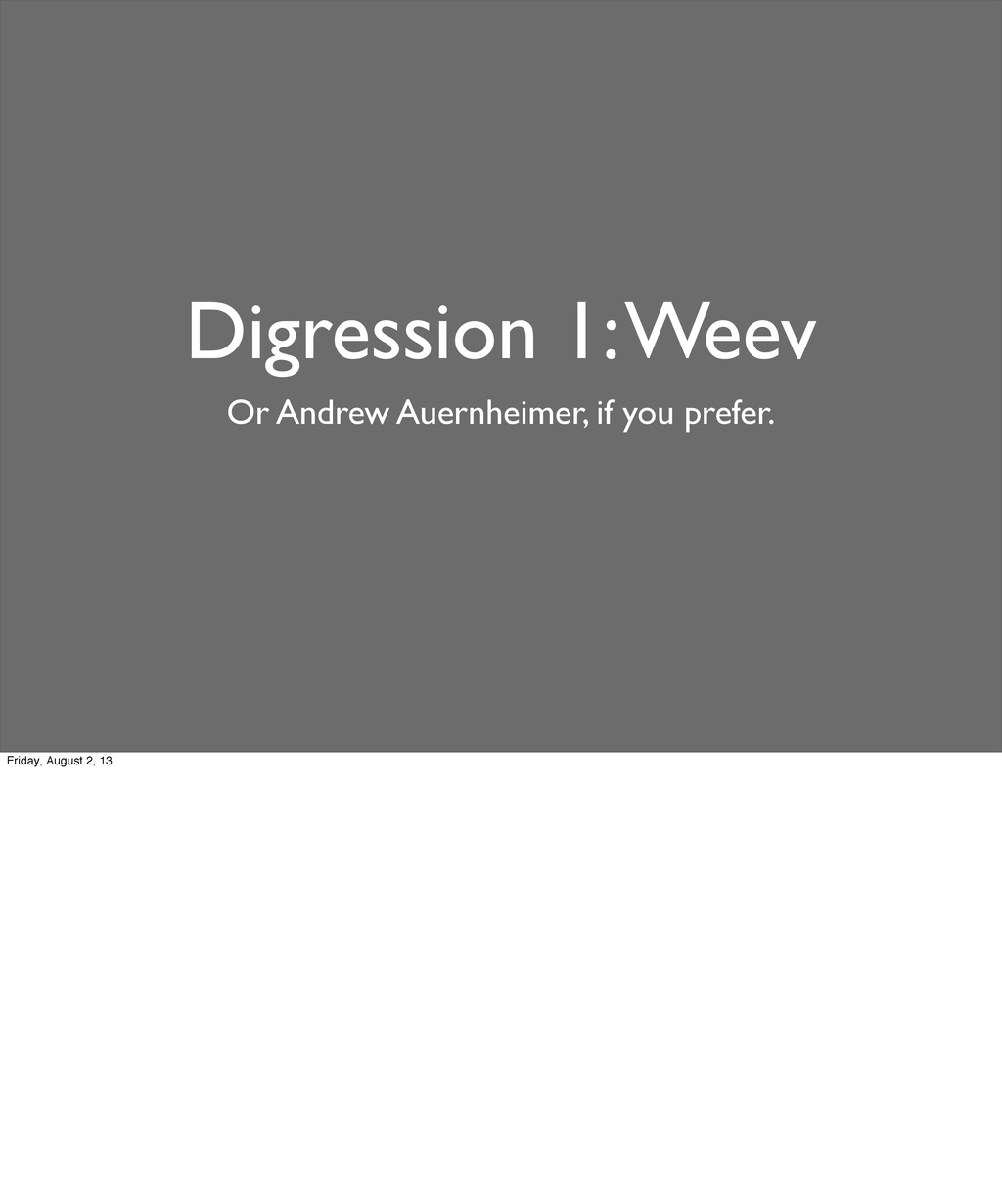 Digression 1: Weev Or Andrew Auernheimer, if yo...