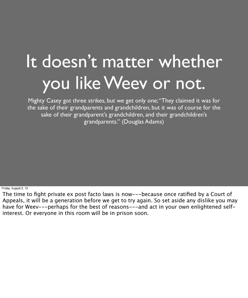 It doesn't matter whether you like Weev or not....