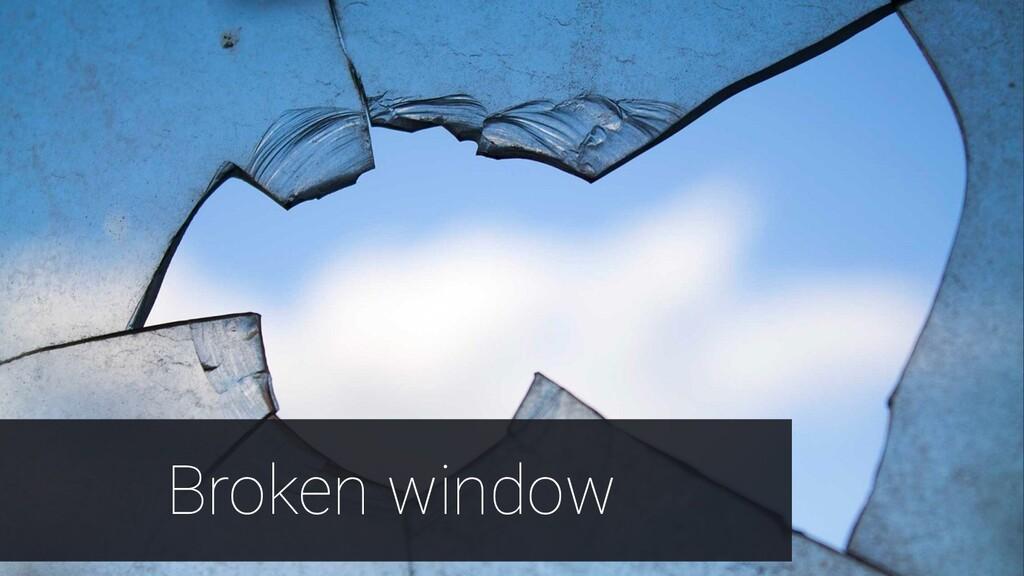 @mgechev Broken window