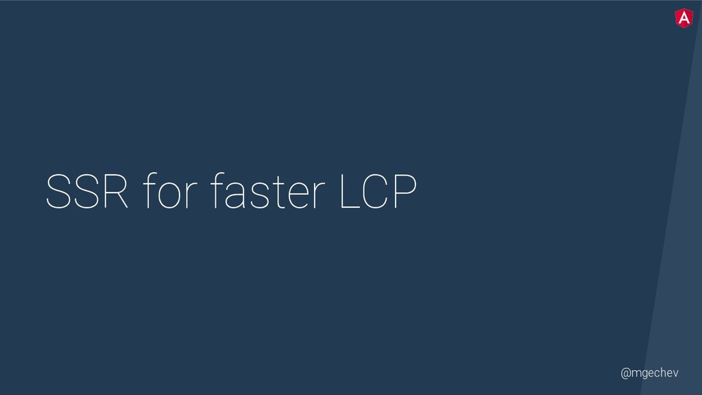 @mgechev SSR for faster LCP