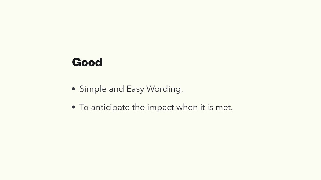 Good • Simple and Easy Wording. • To anticipate...
