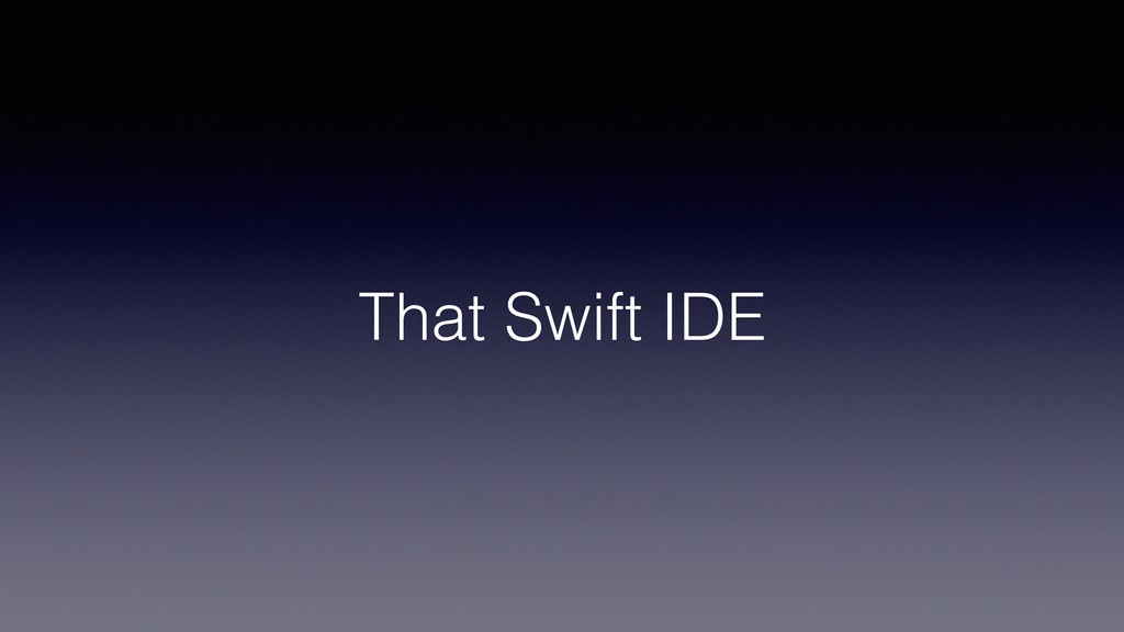 That Swift IDE