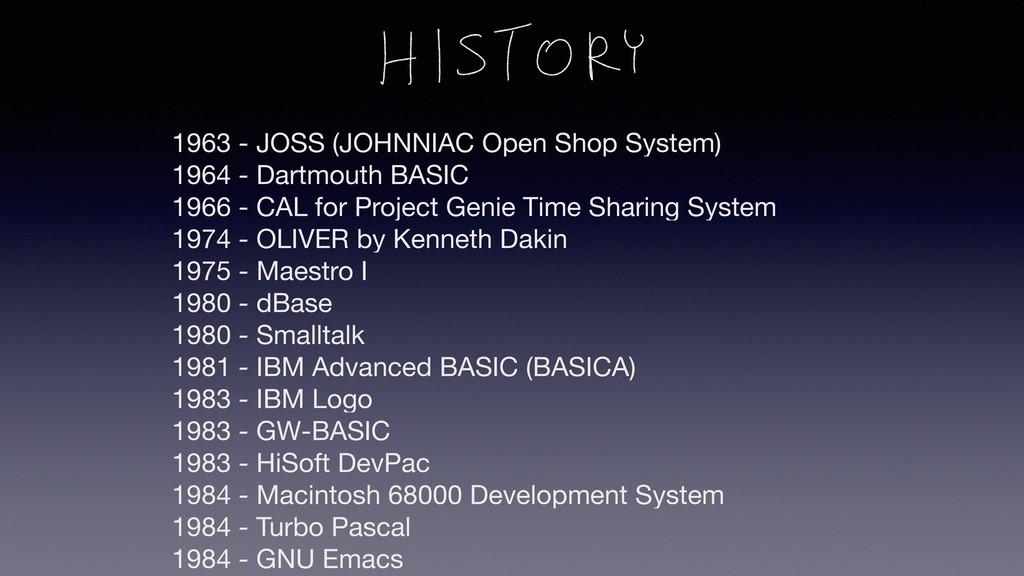 1963 - JOSS (JOHNNIAC Open Shop System) 1964 - ...