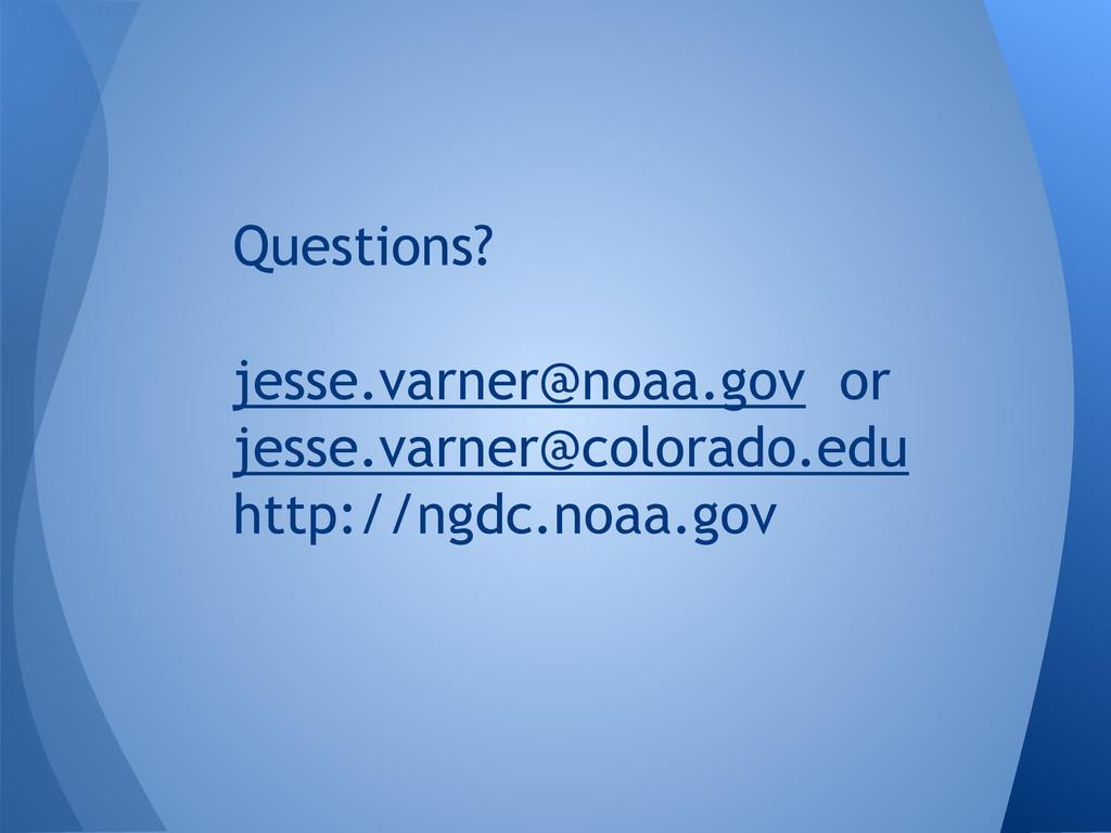 Questions? jesse.varner@noaa.gov or jesse.varne...