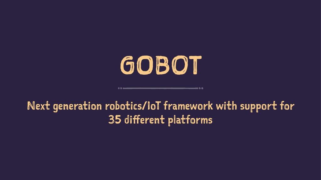 GOBOT Next generation robotics/IoT framework wi...