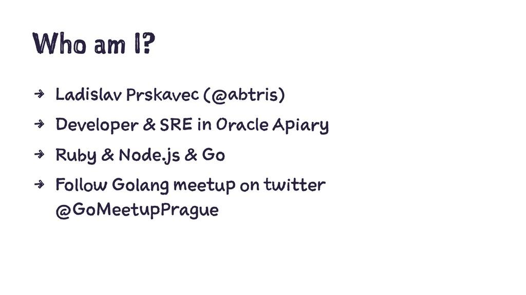 Who am I? 4 Ladislav Prskavec (@abtris) 4 Devel...
