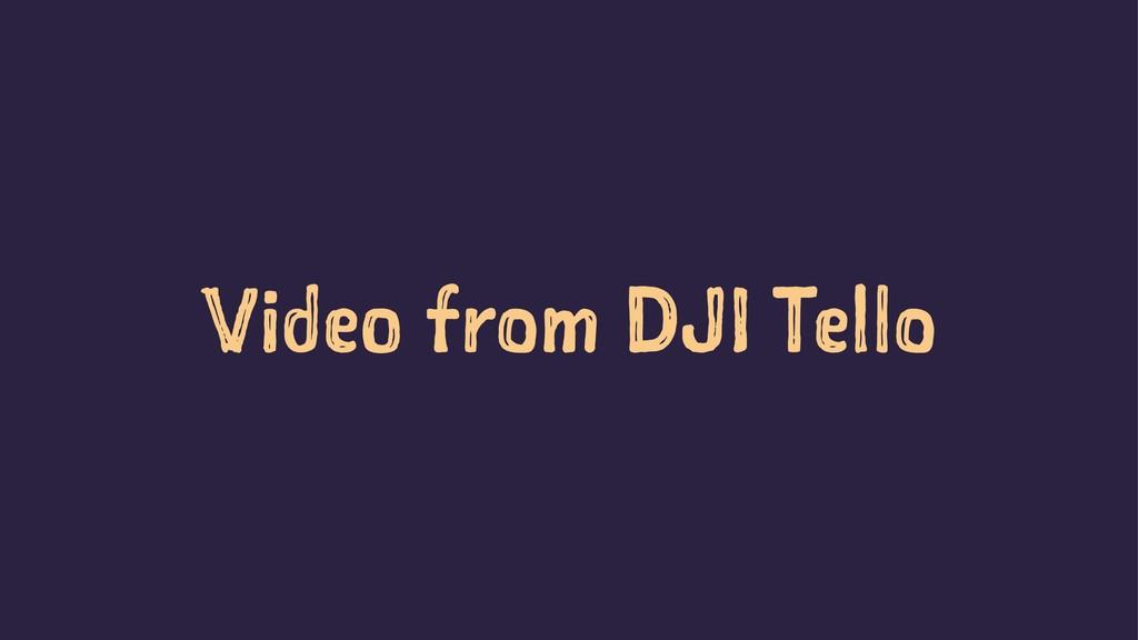 Video from DJI Tello