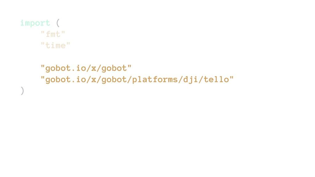 "import ( ""fmt"" ""time"" ""gobot.io/x/gobot"" ""gobot..."