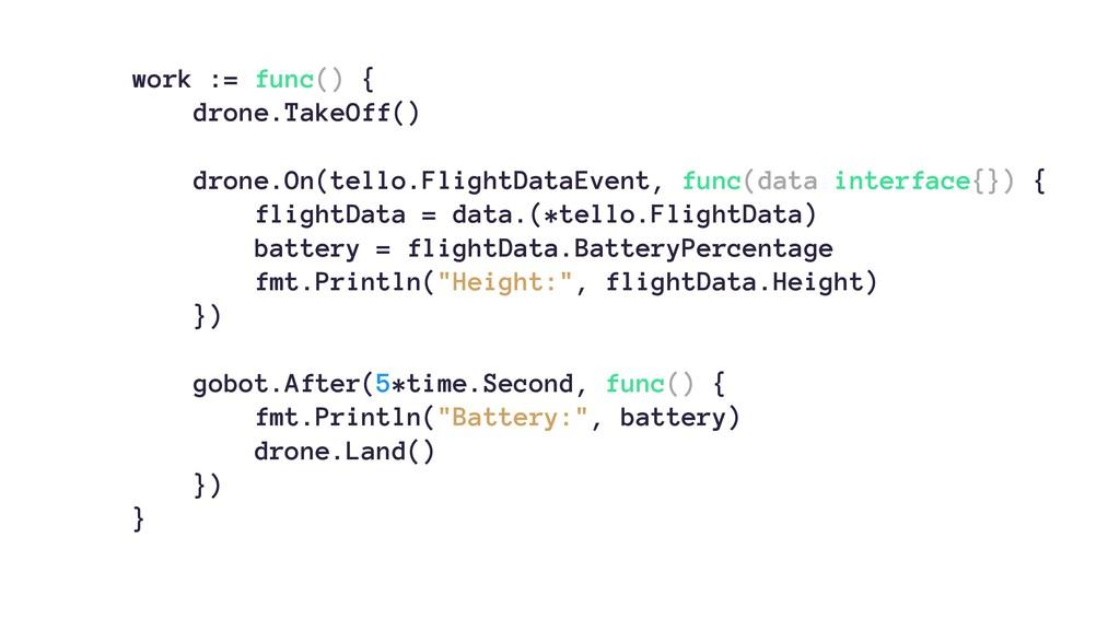 work := func() { drone.TakeOff() drone.On(tello...