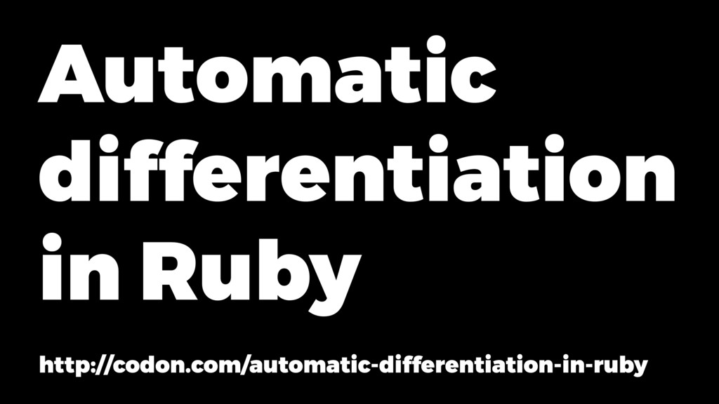 Automatic differentiation in Ruby http://codon....