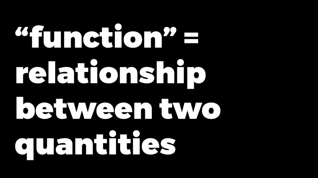 """function"" = relationship between two quantities"