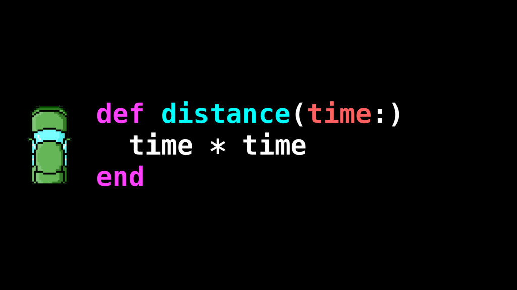 def distance(time:) time * time end