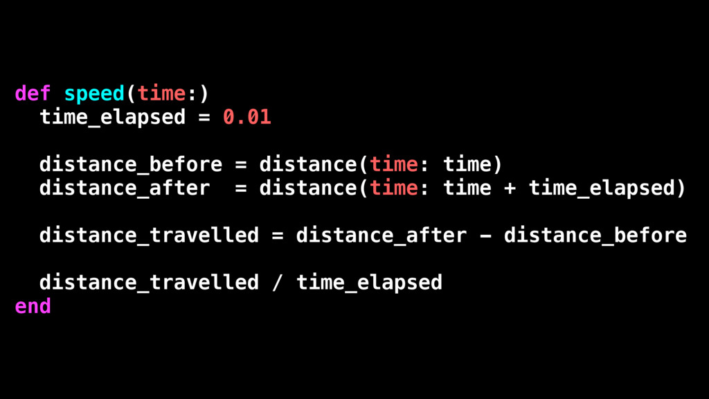 def speed(time:) time_elapsed = 0.01 distance_b...
